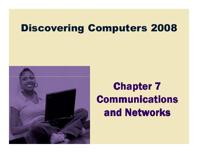 Discovering Computers 2008               Chapter 7            Communications             and Networks                     ...