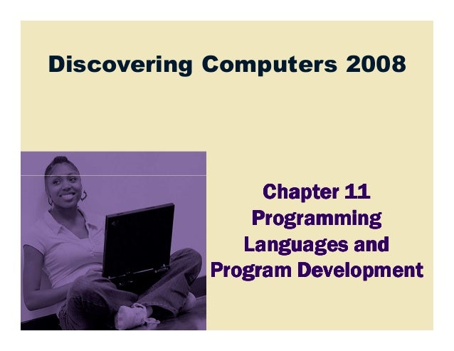 Discovering Computers 2008Chapter 11Chapter 11Chapter 11Chapter 11ProgrammingProgrammingProgrammingProgrammingLanguages an...
