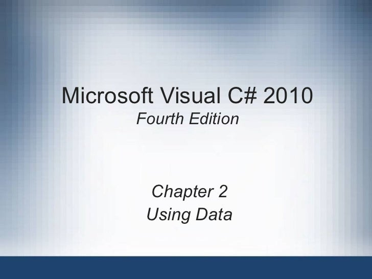 Microsoft Visual C# 2010       Fourth Edition        Chapter 2        Using Data