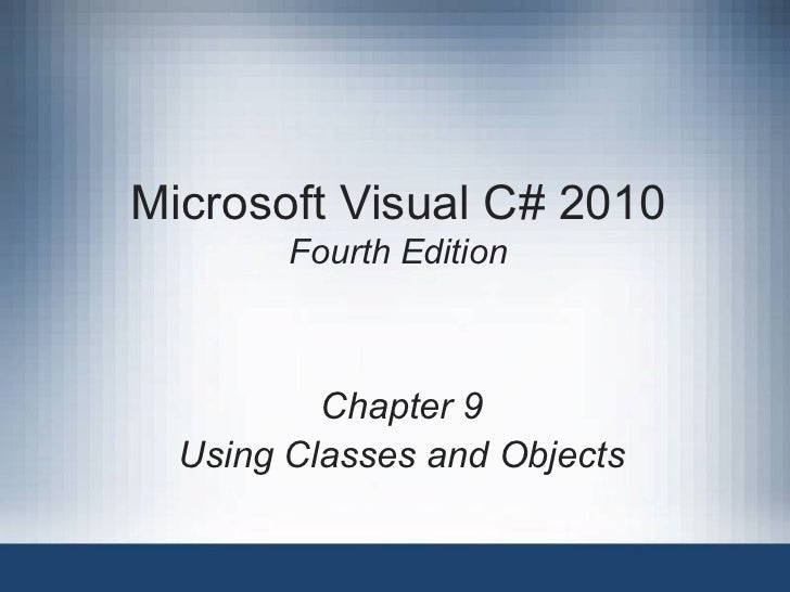 Microsoft Visual C# 2010        Fourth Edition          Chapter 9  Using Classes and Objects