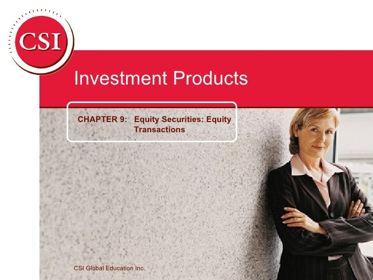 CSI Global Education Inc. Investment Products CHAPTER 9:  Equity Securities: Equity Transactions