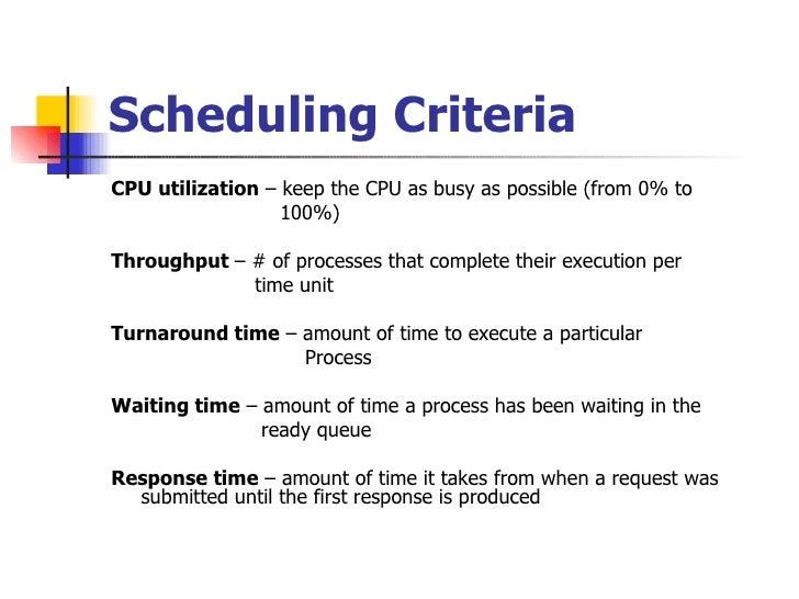 Scheduling Criteria <ul><li>CPU utilization  – keep the CPU as busy as possible (from 0% to  </li></ul><ul><li>100%) </li>...