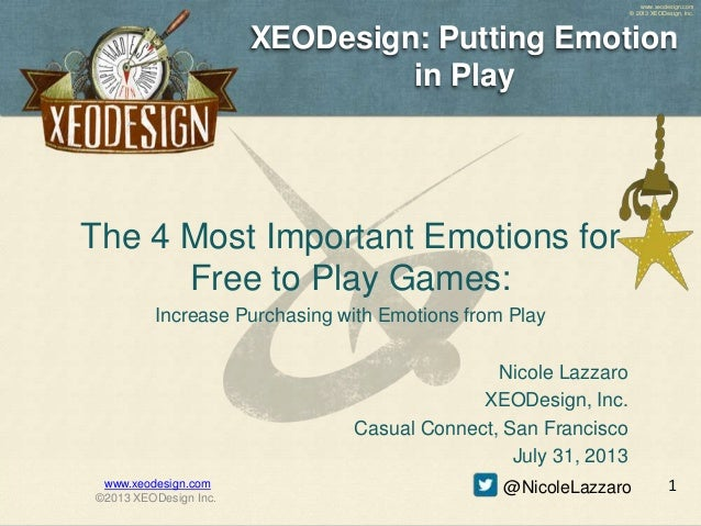 www.xeodesign.com © 2013 XEODesign, Inc. XEODesign: Putting Emotion in Play The 4 Most Important Emotions for Free to Play...