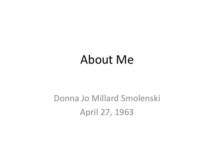 About MeDonna Jo Millard Smolenski     April 27, 1963