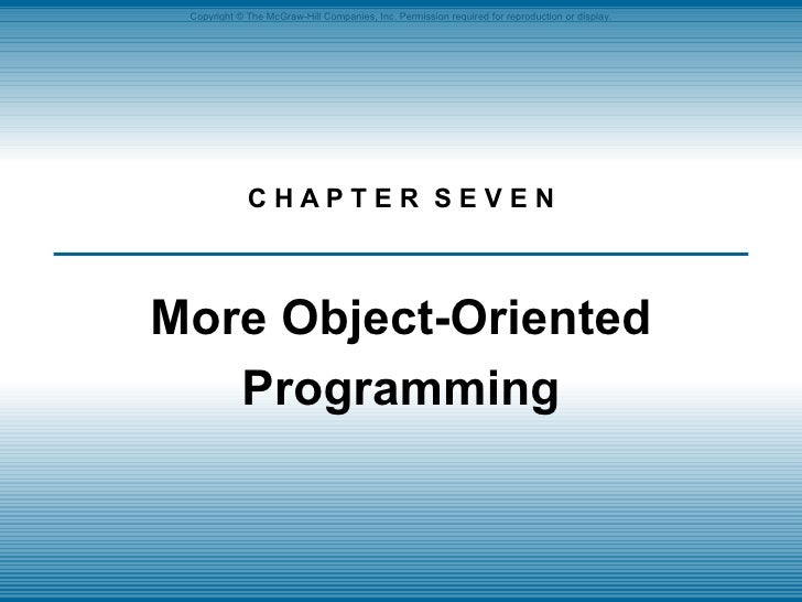 C H A P T E R  S E V E N More Object-Oriented Programming