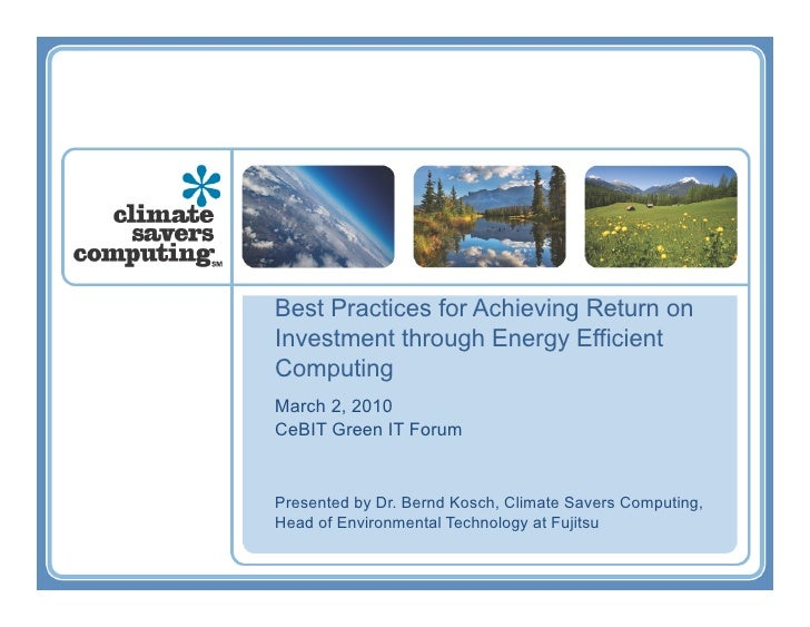Best Practices for Achieving Return on Investment through Energy Efficient Computing March 2, 2010 CeBIT Green IT Forum   ...
