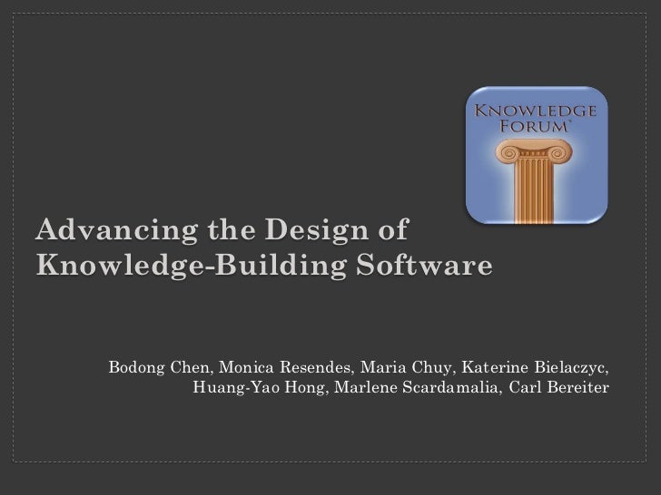 Advancing the Design ofKnowledge-Building Software    Bodong Chen, Monica Resendes, Maria Chuy, Katerine Bielaczyc,       ...