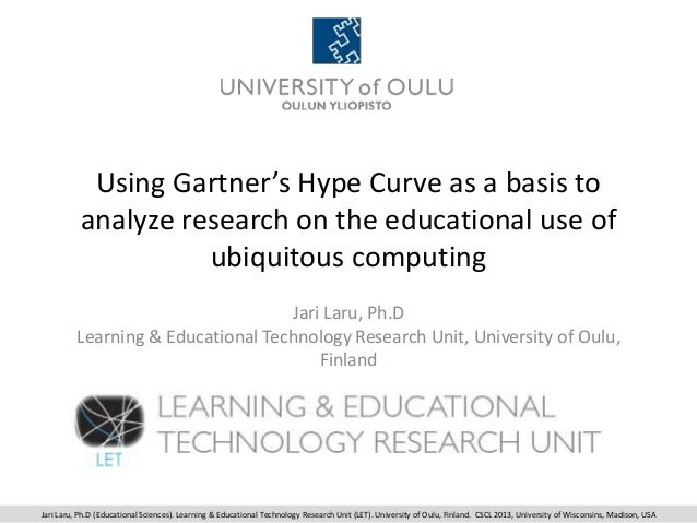 Using Gartner's Hype Curve as a basis toanalyze research on the educational use ofubiquitous computingJari Laru, Ph.DLearn...