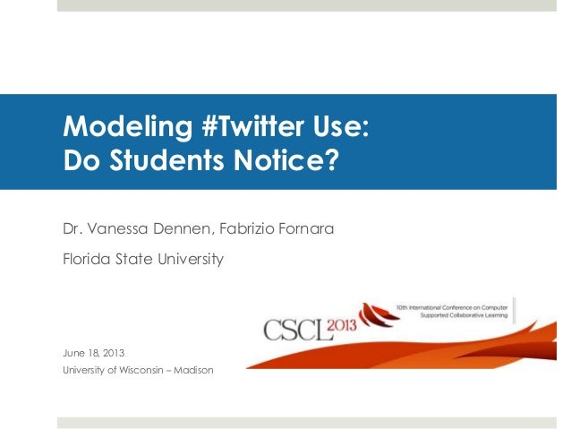 Modeling #Twitter Use:Do Students Notice?Dr. Vanessa Dennen, Fabrizio FornaraFlorida State UniversityJune 18, 2013Universi...