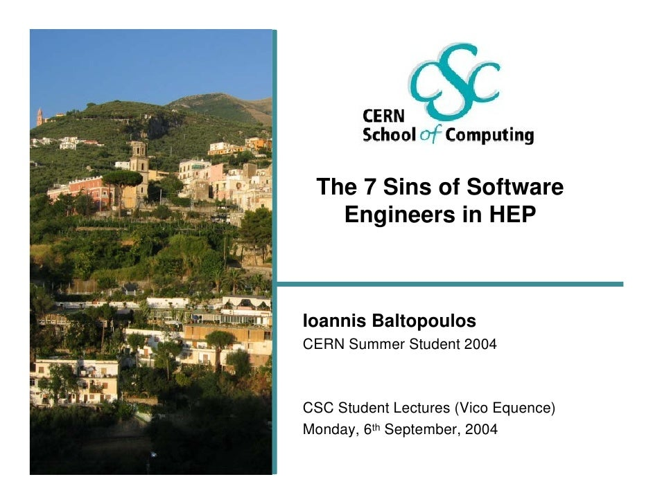 The 7 Sins of Software    Engineers in HEP    Ioannis Baltopoulos CERN Summer Student 2004    CSC Student Lectures (Vico E...