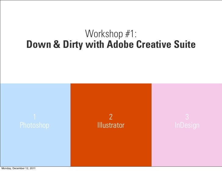 Workshop #1:                  Down & Dirty with Adobe Creative Suite                 1                    2               ...