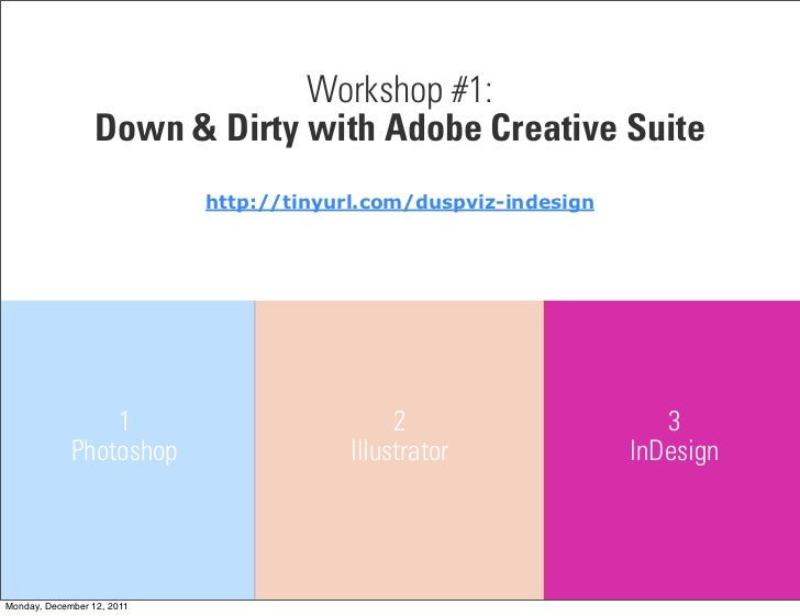 Workshop #1:                  Down & Dirty with Adobe Creative Suite                            http://tinyurl.com/duspviz...