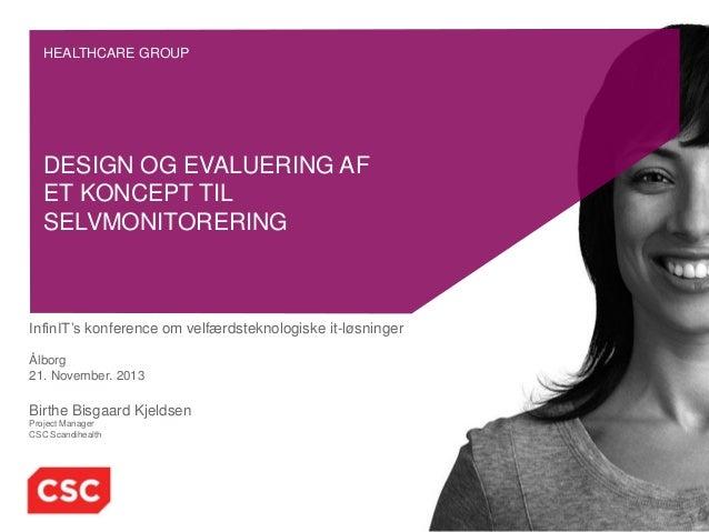 HEALTHCARE GROUP  DESIGN OG EVALUERING AF ET KONCEPT TIL SELVMONITORERING  InfinIT's konference om velfærdsteknologiske it...
