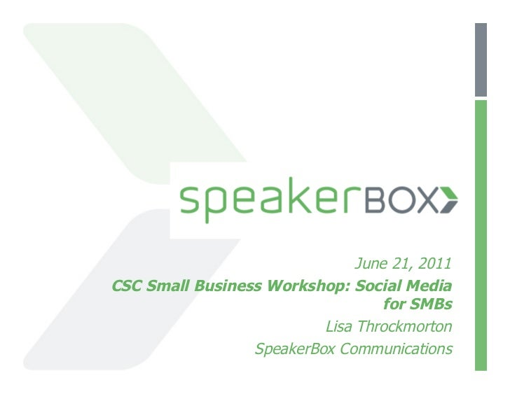 June 21, 2011CSC Small Business Workshop: Social Media                                   for SMBs                         ...