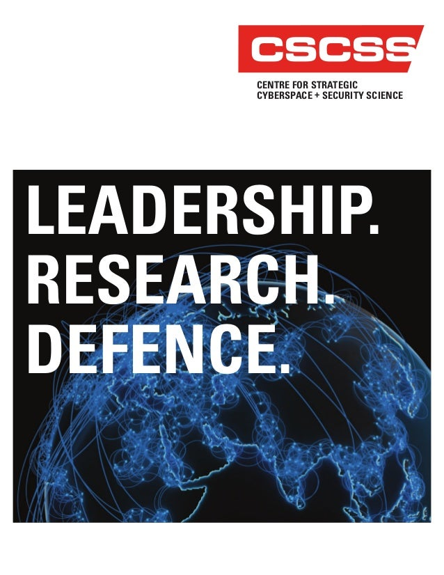 CENTRE FOR STRATEGIC CYBERSPACE + SECURITY SCIENCE CSCSS LEADERSHIP. RESEARCH. DEFENCE.