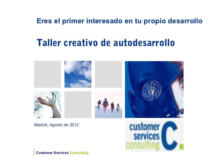 Eres el primer interesado en tu propio desarrollo Taller creativo de autodesarrolloMadrid, Agosto de 2012Customer Services...