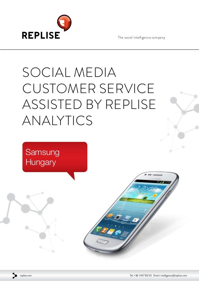 The social intelligence company Social Media Customer Service Assisted by Replise Analytics Samsung Hungary replise.com Te...