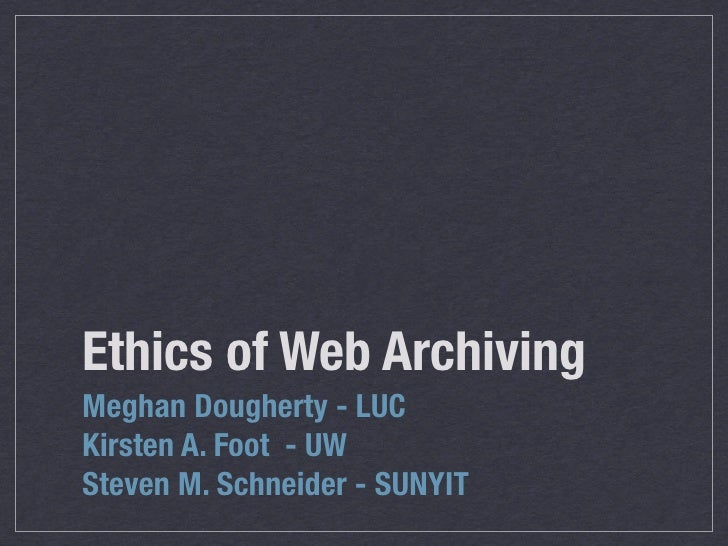 Ethics of Web ArchivingMeghan Dougherty - LUCKirsten A. Foot - UWSteven M. Schneider - SUNYIT