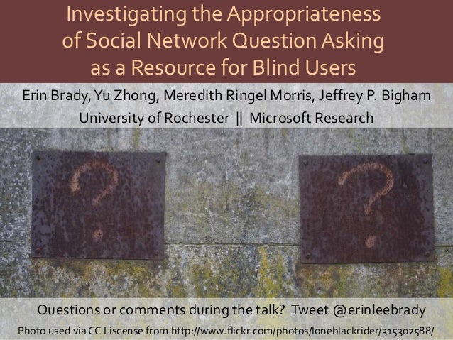 Investigating the Appropriateness         of Social Network Question Asking            as a Resource for Blind UsersErin B...