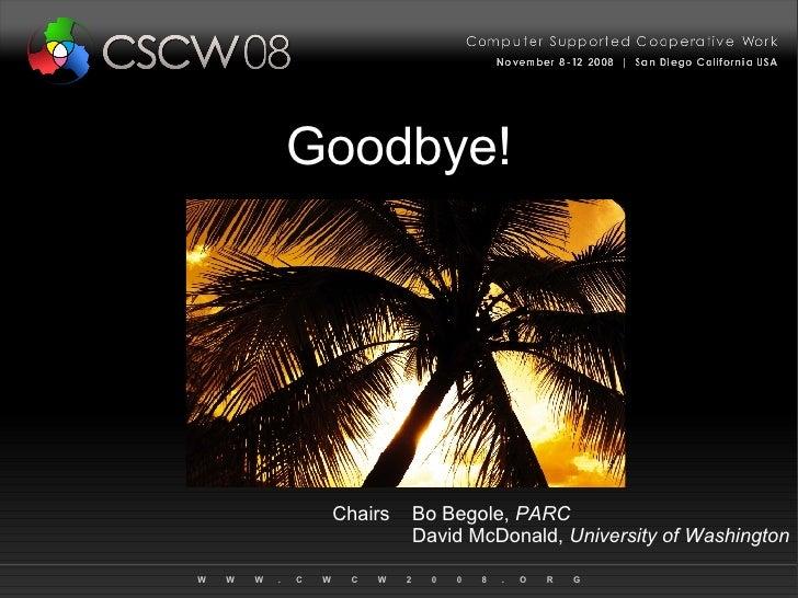 Goodbye! Chairs Bo Begole,  PARC David McDonald,  University of Washington