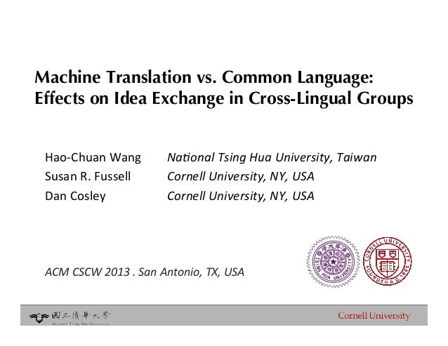 Machine Translation vs. Common Language: !Effects on Idea Exchange in Cross-Lingual Groups Hao$Chuan)Wang       )Na#onalTs...