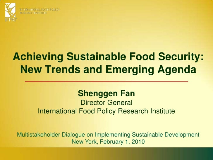 Achieving Sustainable Food Security: New Trends and Emerging Agenda<br />Shenggen FanDirector General<br />International F...