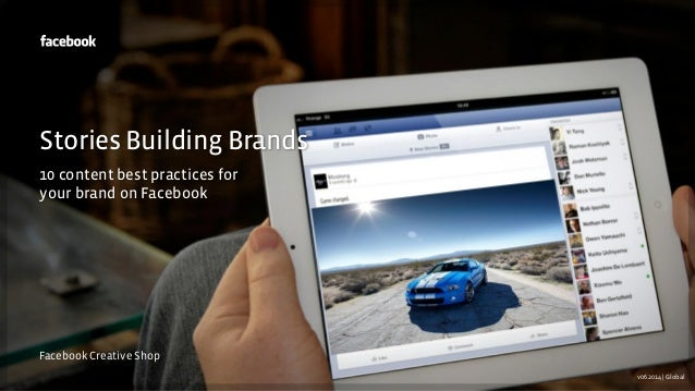 Facebook Creative Shop Stories Building Brands 10 content best practices for your brand on Facebook v06.2014 | Global