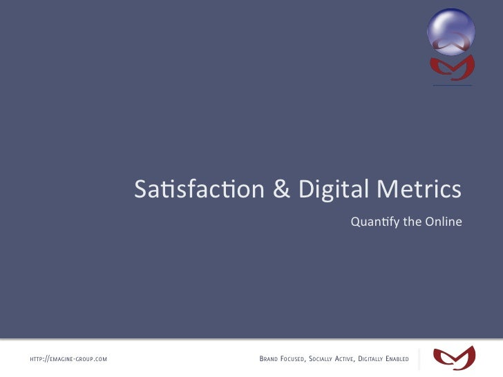 Sa#sfac#on & Digital Metrics                                                                        Quan#fy the...