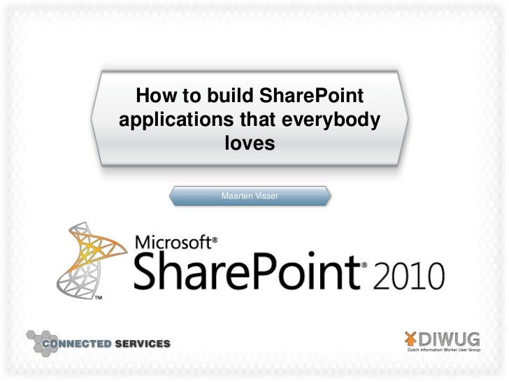 How to build SharePointapplications that everybody           loves          Maarten Visser