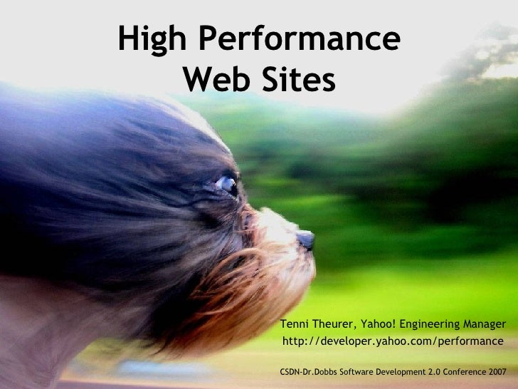 High Performance Web Sites Tenni Theurer, Yahoo! Engineering Manager http://developer.yahoo.com/performance CSDN-Dr.Dobbs ...