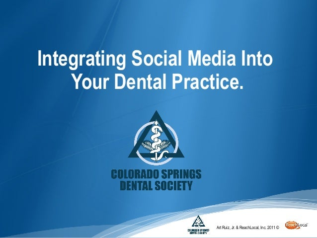 Integrating Social Media Into    Your Dental Practice.                      Art Ruiz, Jr. & ReachLocal, Inc. 2011 ©