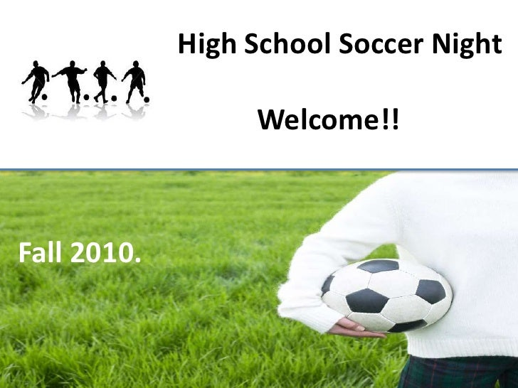 High School Soccer Night<br />           Welcome!!<br />Fall 2010. <br />