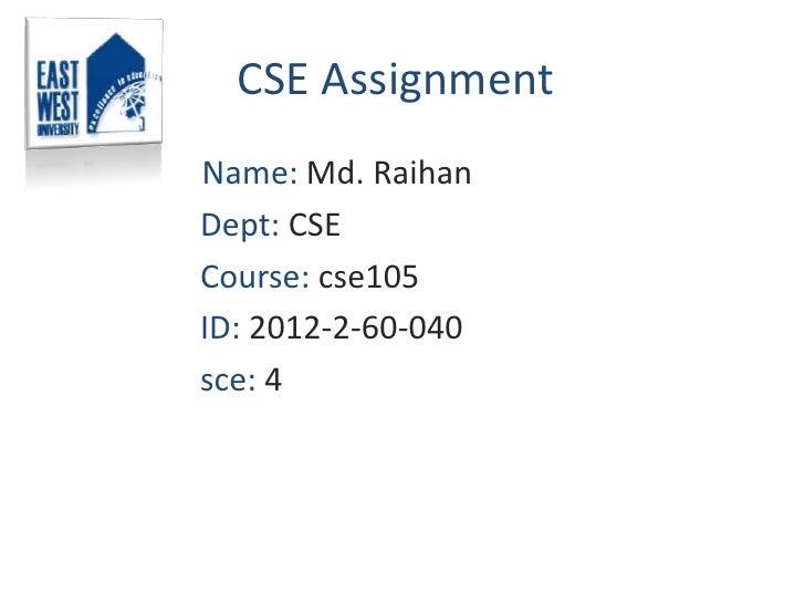 CSE AssignmentName: Md. RaihanDept: CSECourse: cse105ID: 2012-2-60-040sce: 4