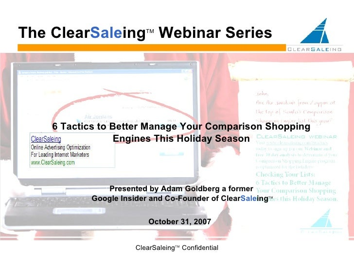 ClearSaleing TM  Confidential October 31, 2007 The  Clear Sale ing TM  Webinar Series 6 Tactics to Better Manage Your Comp...