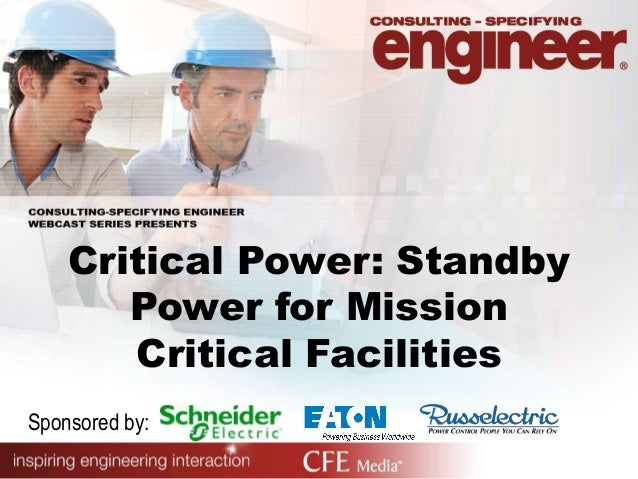 Critical Power: StandbyPower for MissionCritical FacilitiesSponsored by: