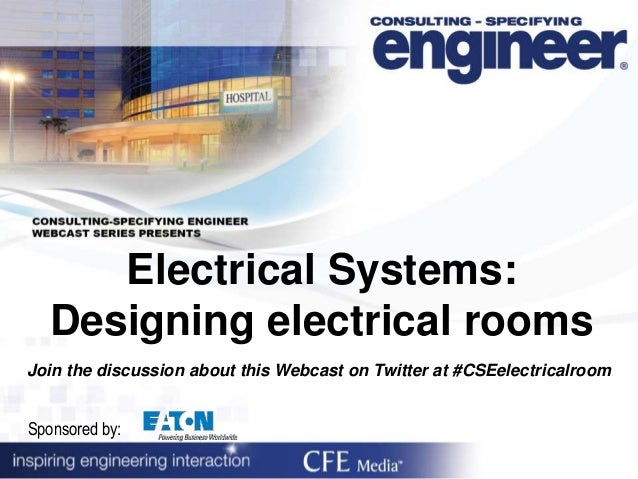 Electrical Systems: Designing electrical rooms Join the discussion about this Webcast on Twitter at #CSEelectricalroom Spo...