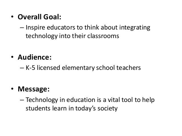• Overall Goal: – Inspire educators to think about integrating technology into their classrooms  • Audience: – K-5 license...