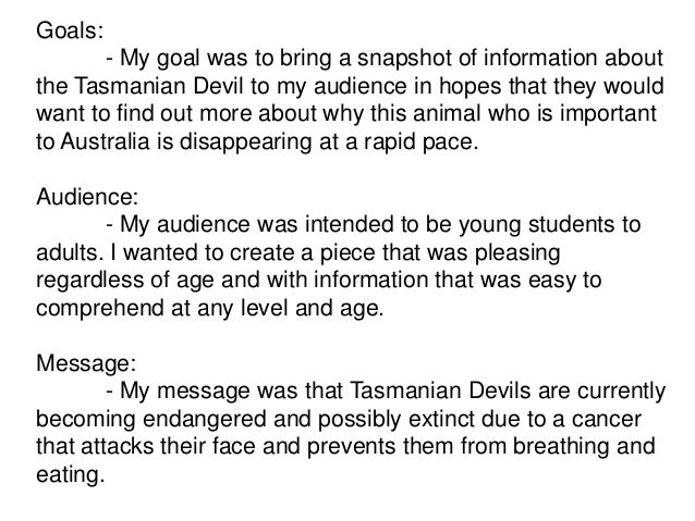 Goals:       - My goal was to bring a snapshot of information aboutthe Tasmanian Devil to my audience in hopes that they w...