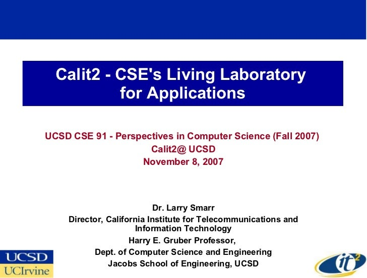 Calit2 - CSE's Living Laboratory  for Applications UCSD CSE 91 - Perspectives in Computer Science (Fall 2007)  Calit2@ UCS...