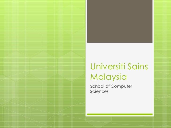 Universiti Sains Malaysia School of Computer Sciences