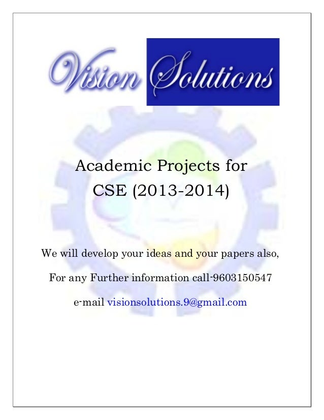 Academic Projects for CSE (2013-2014)     We will develop your ideas and your papers also, For any Further ...