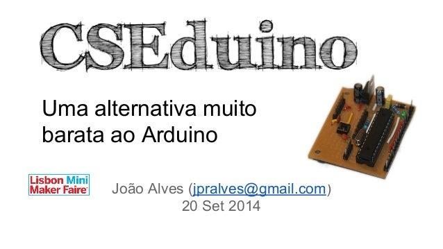 Uma alternativa muito  barata ao Arduino  João Alves (jpralves@gmail.com)  20 Set 2014