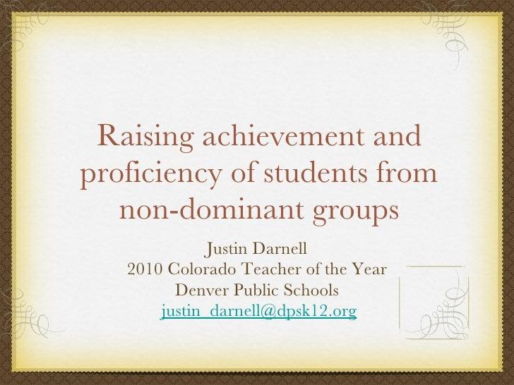 Raising achievement and proficiency of students from non-dominant groups <ul><li>Justin Darnell </li></ul><ul><li>2010 Col...