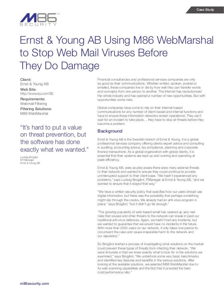 Case StudyErnst & Young AB Using M86 WebMarshalto Stop Web Mail Viruses BeforeThey Do DamageClient:                     Fi...