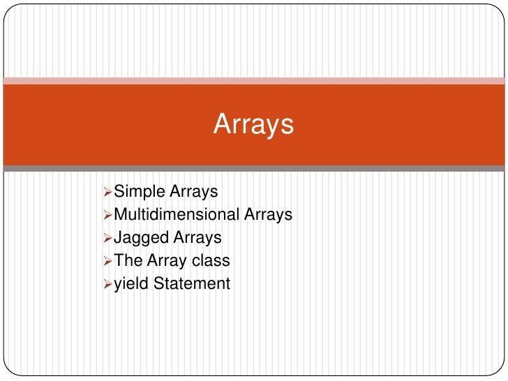 ArraysSimple ArraysMultidimensional ArraysJagged ArraysThe Array classyield Statement