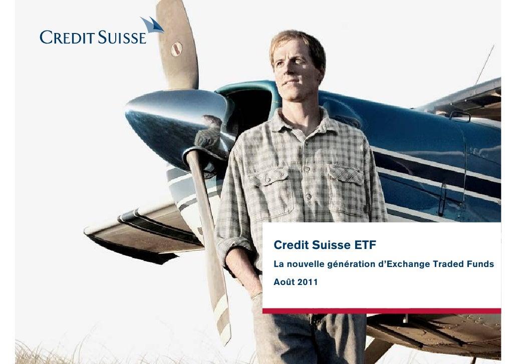 Credit Suisse ETFLa nouvelle génération d'Exchange Traded FundsAoût 2011