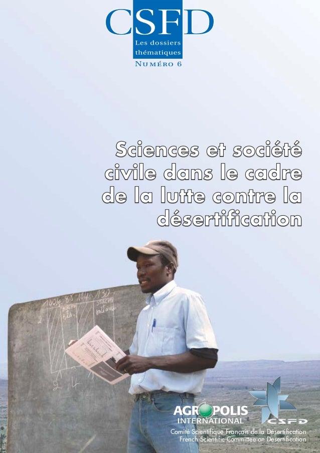 Sciences et société civile dans le cadre de la lutte contre la désertification. Les dossiers thématiques du CSFD. Numéro 6. 40 pp.
