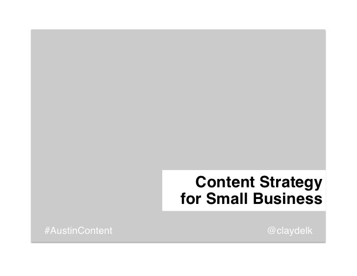 """Content Strategy                  for Small Business""""#AustinContent              @claydelk!"""