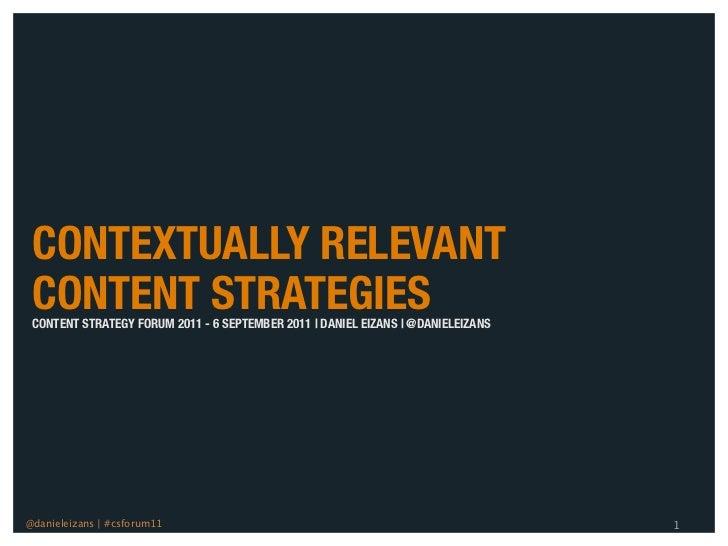 CONTEXTUALLY RELEVANT CONTENT STRATEGIES CONTENT STRATEGY FORUM 2011 - 6 SEPTEMBER 2011 | DANIEL EIZANS | @DANIELEIZANS@da...