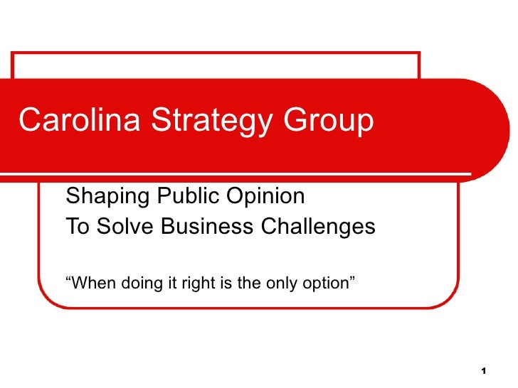 """Carolina Strategy Group Shaping Public Opinion To Solve Business Challenges """" When doing it right is the only option"""""""
